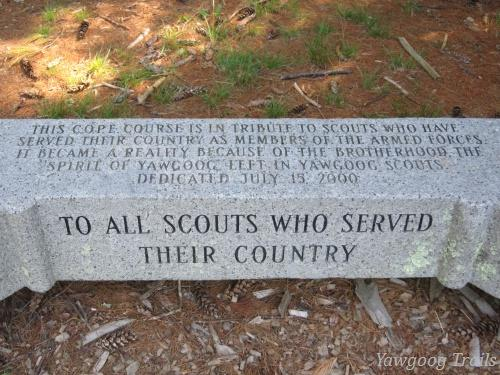 Inscription: To All Scouts Who Served Their Country.  This C.O.P.E. course is in tribute to Scouts who have served their country as members of the armed forces.  It became a reality because of the brotherhood, the Spirit of Yawgoog left in Yawgoog Scouts.  Dedicated July 15, 2000